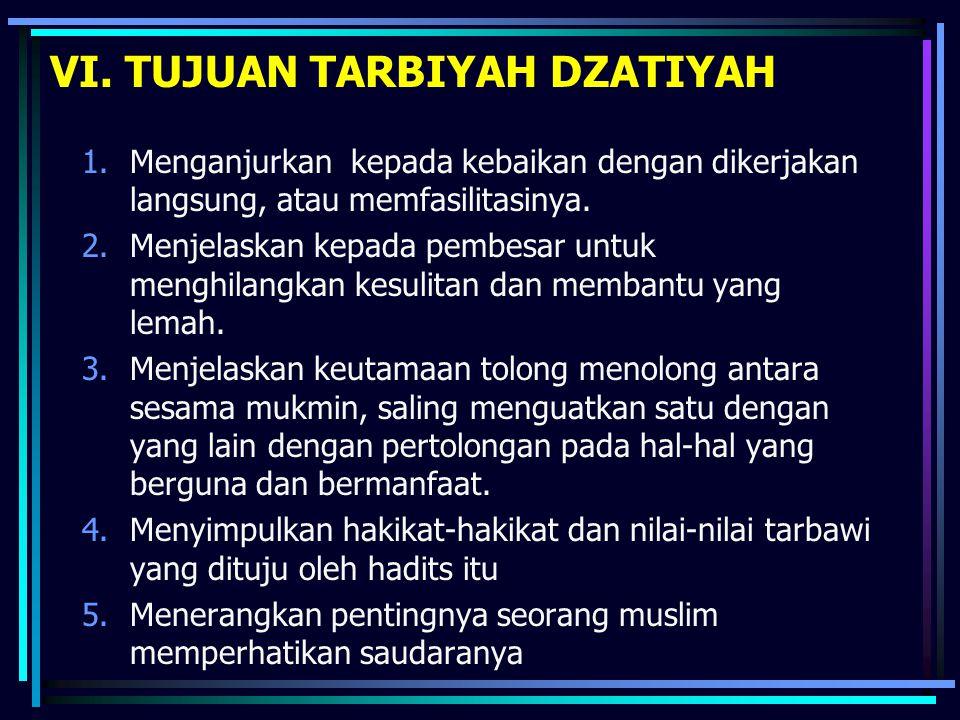 VI. TUJUAN TARBIYAH DZATIYAH 1.Menganjurkan kepada kebaikan dengan dikerjakan langsung, atau memfasilitasinya. 2.Menjelaskan kepada pembesar untuk men