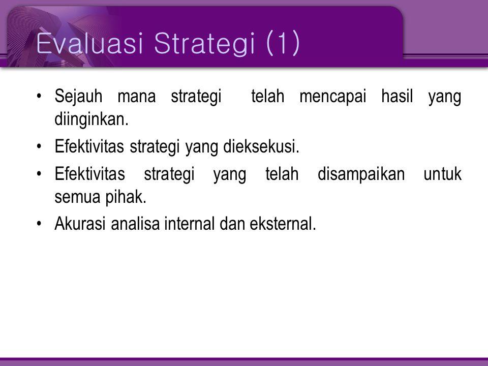 Evaluasi Strategi (1) •Sejauh mana strategi telah mencapai hasil yang diinginkan. •Efektivitas strategi yang dieksekusi. •Efektivitas strategi yang te