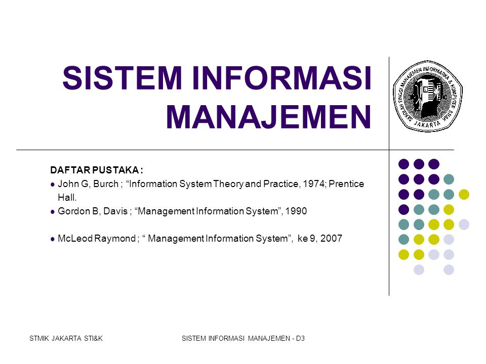 STMIK JAKARTA STI&KSISTEM INFORMASI MANAJEMEN - D3 Future EIS Trends  Use will become commonplace  Decreasing software prices  Will influence MIS/DSS  The computer will always play a support role