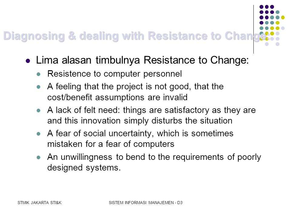STMIK JAKARTA STI&KSISTEM INFORMASI MANAJEMEN - D3 2.4. RESISTENCE TO CHANGE  IS professional berfungsi sbg katalis utk change (change agent), shg hr