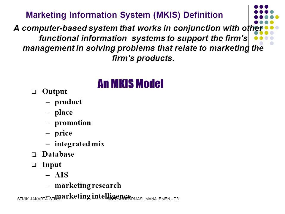 STMIK JAKARTA STI&KSISTEM INFORMASI MANAJEMEN - D3 Marketing Principles  Marketing mix :Product, Promotion, Place, Price The Marketing Information Sy