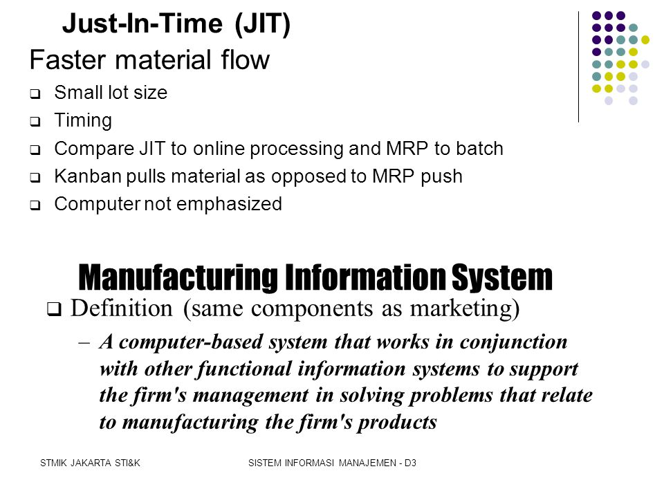 STMIK JAKARTA STI&KSISTEM INFORMASI MANAJEMEN - D3 MRP-II Benefits  More efficient use of resources  Reduced inventories  Less idle time  Fewer bo