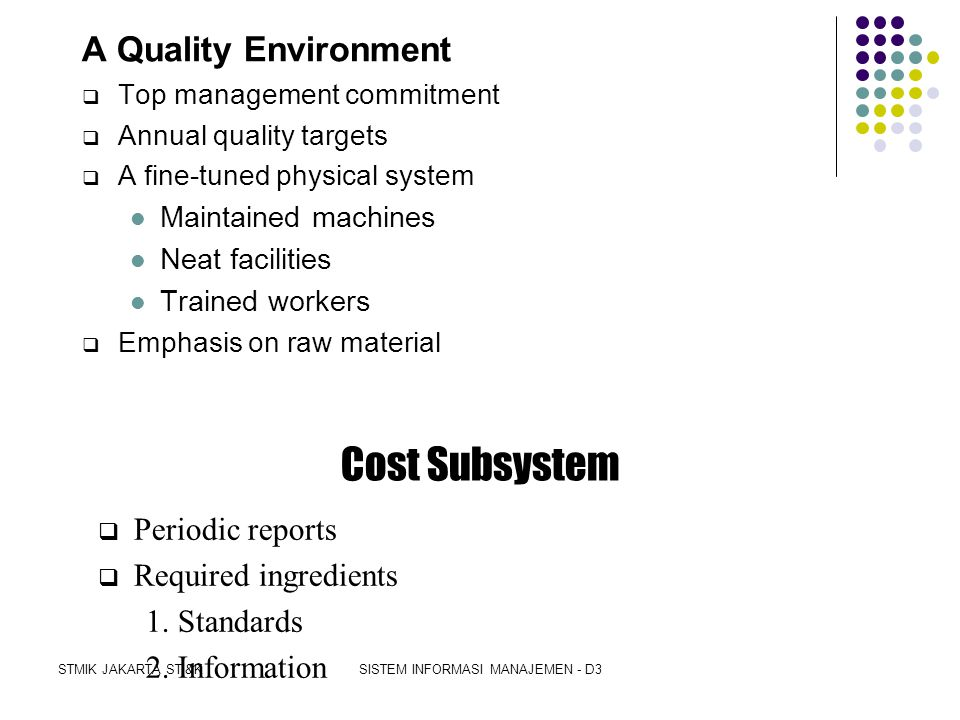 STMIK JAKARTA STI&KSISTEM INFORMASI MANAJEMEN - D3 TQM Philosophy *Customer-driven quality standards *Customer-supplier links *Prevention orientation
