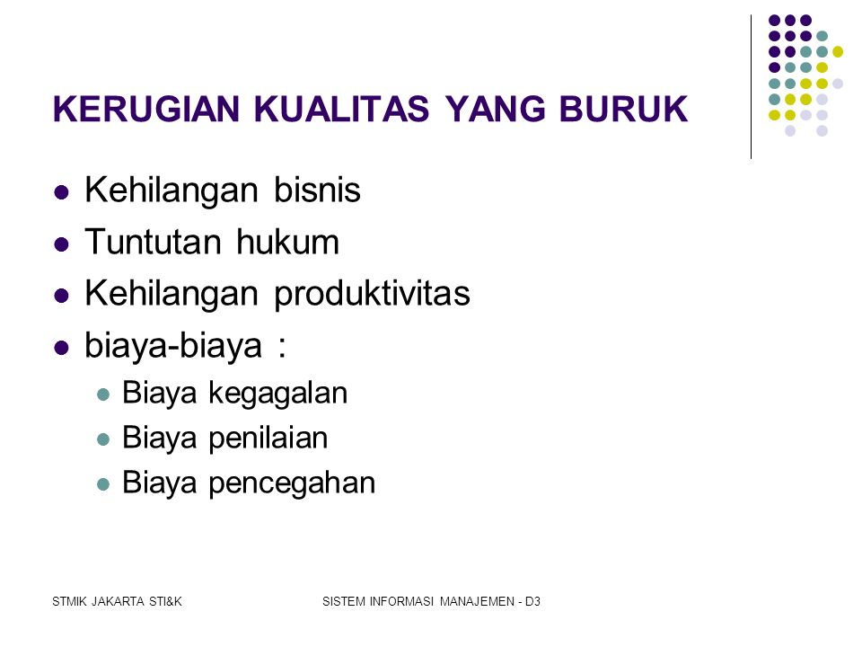 STMIK JAKARTA STI&KSISTEM INFORMASI MANAJEMEN - D3 MANAJEMEN KUALITAS DALAM JASA SISTEM INFORMASI 1. Mengidentifikasi pelanggan sistem informasi 2. Me