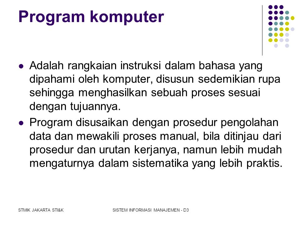 STMIK JAKARTA STI&KSISTEM INFORMASI MANAJEMEN - D3 Programmer  Adalah orang yang menulis kode program untuk suatu aplikasi tertentu berdasarkan ranca