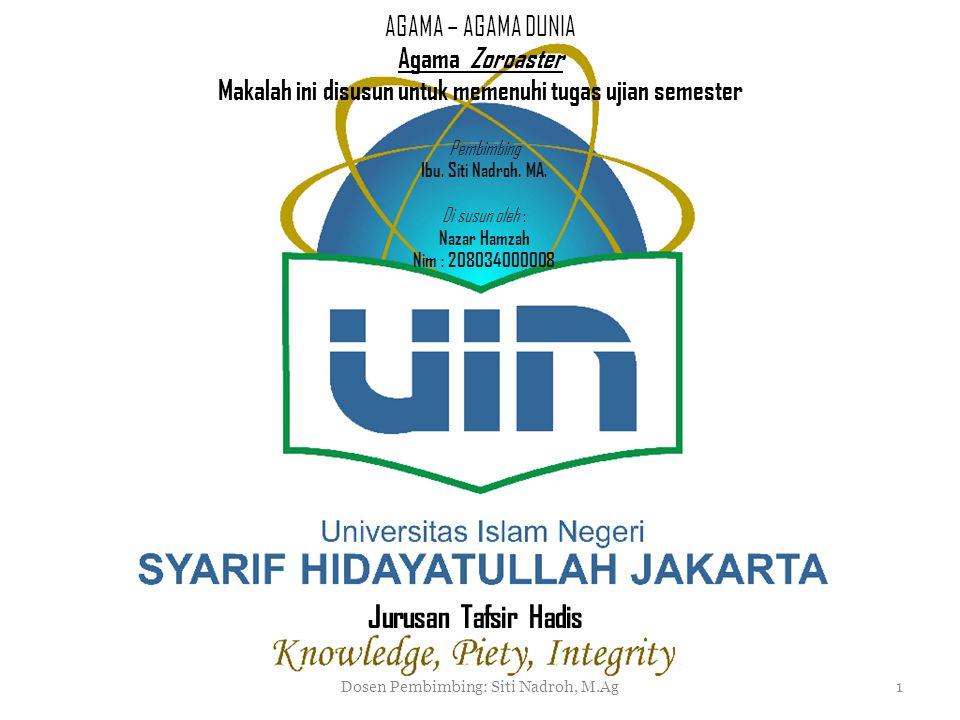 Dosen Pembimbing: Siti Nadroh, M.Ag1 AGAMA – AGAMA DUNIA Agama Zoroaster Makalah ini disusun untuk memenuhi tugas ujian semester Pembimbing Ibu.