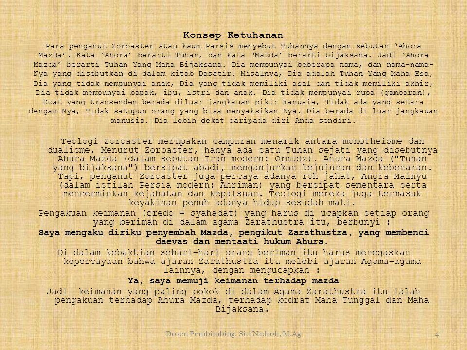 Dosen Pembimbing: Siti Nadroh, M.Ag4 Konsep Ketuhanan Para penganut Zoroaster atau kaum Parsis menyebut Tuhannya dengan sebutan 'Ahora Mazda'.