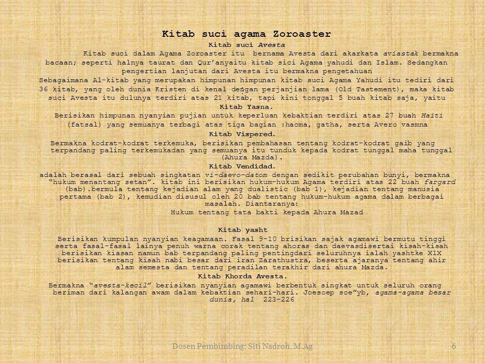 Dosen Pembimbing: Siti Nadroh, M.Ag5 Konsep Manusia manusia pada asalnya, adalah wujud dan rohnya gaib, dalam bentuk fravashi atau fravahr yakni ada s