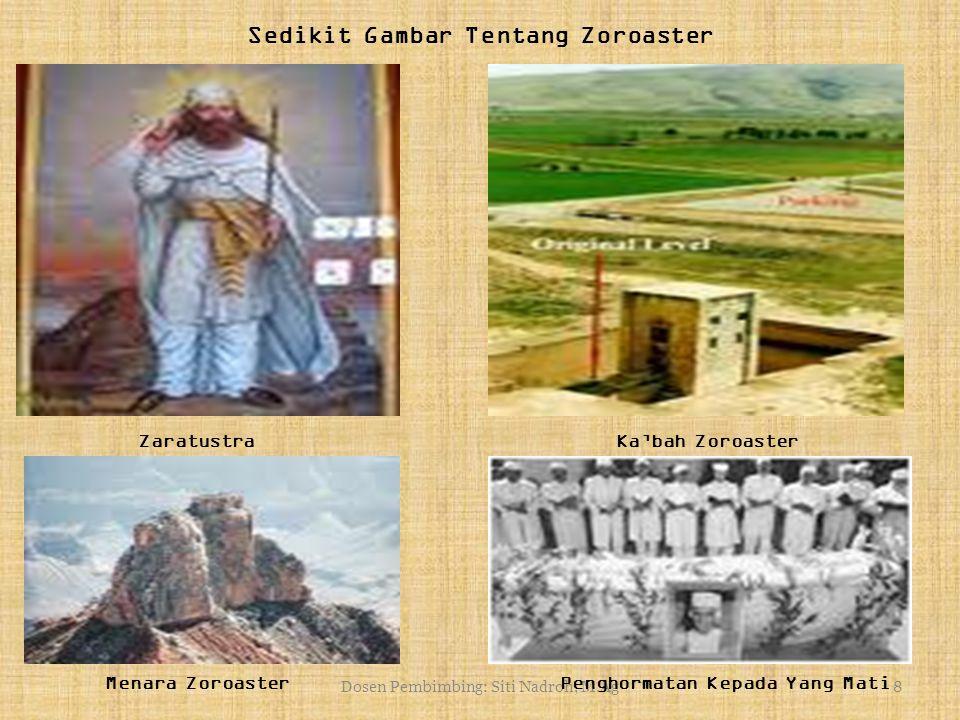 Dosen Pembimbing: Siti Nadroh, M.Ag8 Sedikit Gambar Tentang Zoroaster Z aratustra Ka'bah Zoroaster Menara Zoroaster Penghormatan Kepada Yang Mati