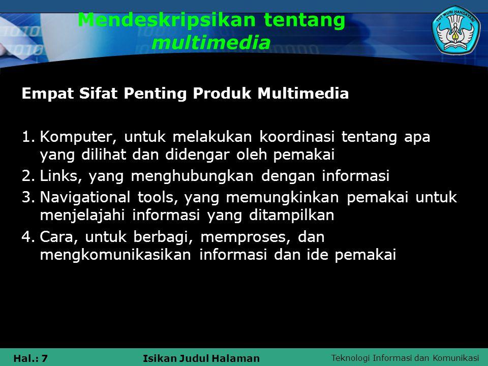 Teknologi Informasi dan Komunikasi Hal.: 7Isikan Judul Halaman Mendeskripsikan tentang multimedia Empat Sifat Penting Produk Multimedia 1.Komputer, un