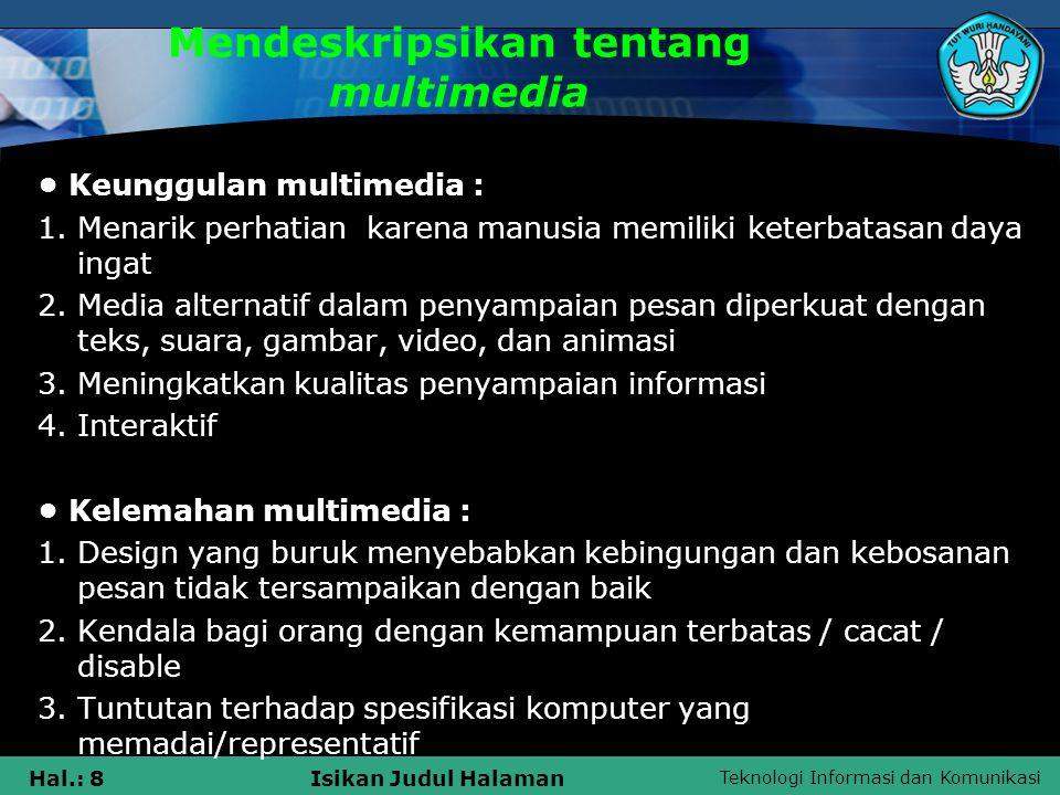 Teknologi Informasi dan Komunikasi Hal.: 8Isikan Judul Halaman Mendeskripsikan tentang multimedia • Keunggulan multimedia : 1. Menarik perhatian karen