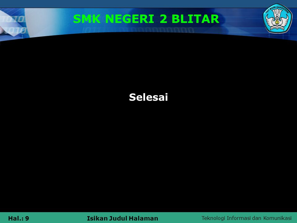 Teknologi Informasi dan Komunikasi Hal.: 9Isikan Judul Halaman SMK NEGERI 2 BLITAR Selesai