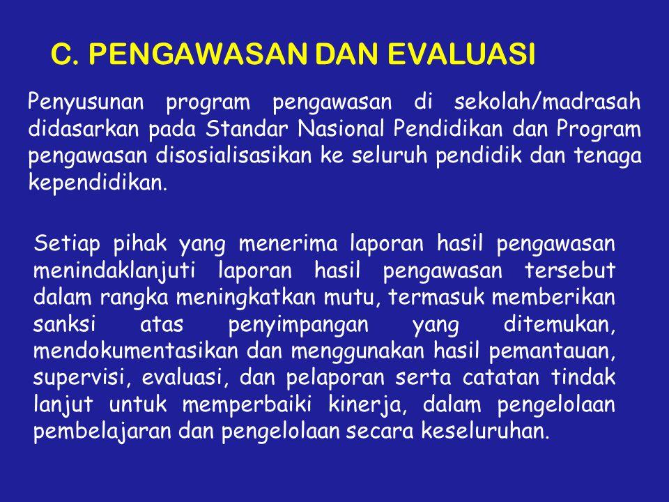 C. PENGAWASAN DAN EVALUASI Penyusunan program pengawasan di sekolah/madrasah didasarkan pada Standar Nasional Pendidikan dan Program pengawasan disosi