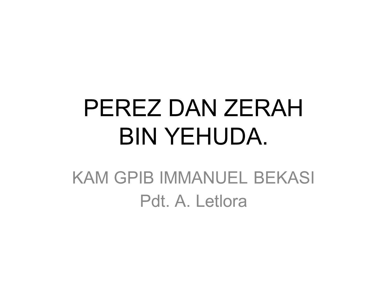PEREZ DAN ZERAH BIN YEHUDA. KAM GPIB IMMANUEL BEKASI Pdt. A. Letlora
