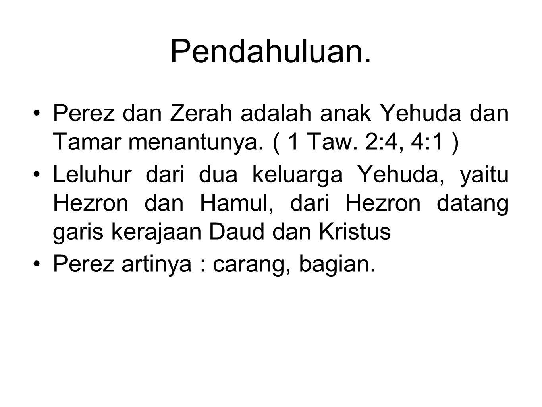 Pendahuluan. •Perez dan Zerah adalah anak Yehuda dan Tamar menantunya. ( 1 Taw. 2:4, 4:1 ) •Leluhur dari dua keluarga Yehuda, yaitu Hezron dan Hamul,