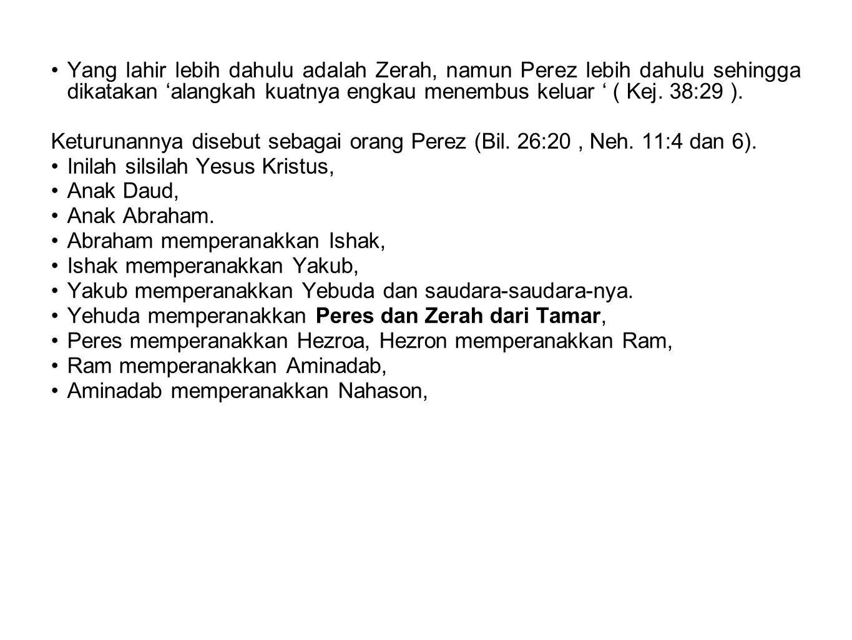 •Yang lahir lebih dahulu adalah Zerah, namun Perez lebih dahulu sehingga dikatakan 'alangkah kuatnya engkau menembus keluar ' ( Kej. 38:29 ). Keturuna