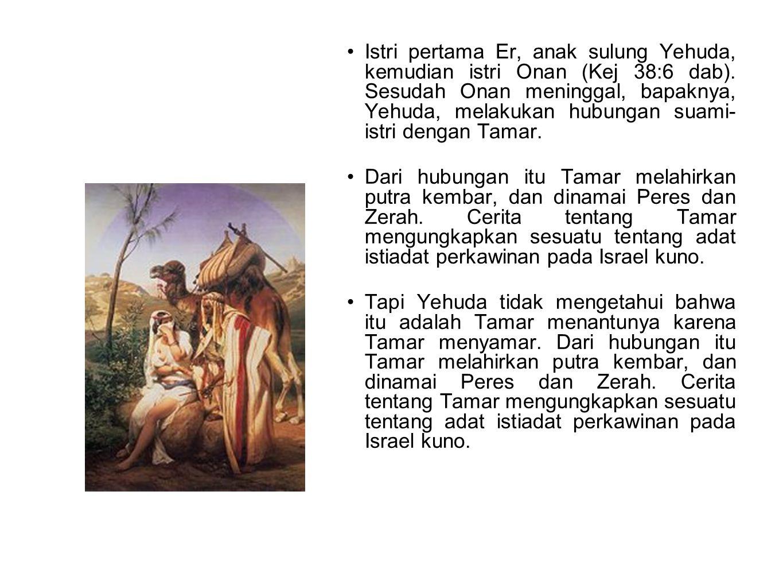 •Istri pertama Er, anak sulung Yehuda, kemudian istri Onan (Kej 38:6 dab). Sesudah Onan meninggal, bapaknya, Yehuda, melakukan hubungan suami- istri d