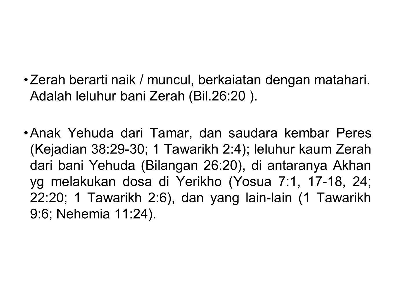 •Zerah berarti naik / muncul, berkaiatan dengan matahari. Adalah leluhur bani Zerah (Bil.26:20 ). •Anak Yehuda dari Tamar, dan saudara kembar Peres (K
