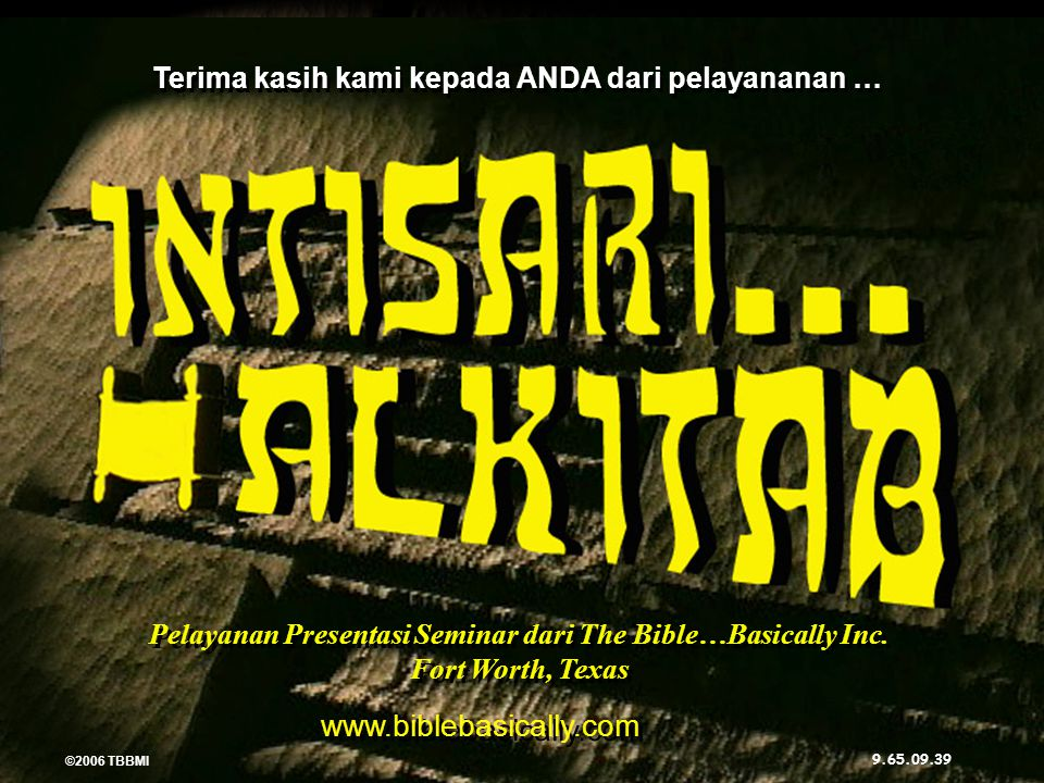 ©2006 TBBMI 9.65.09. Pelayanan Presentasi Seminar dari The Bible…Basically Inc. Fort Worth, Texas www.biblebasically.com Terima kasih kami kepada ANDA