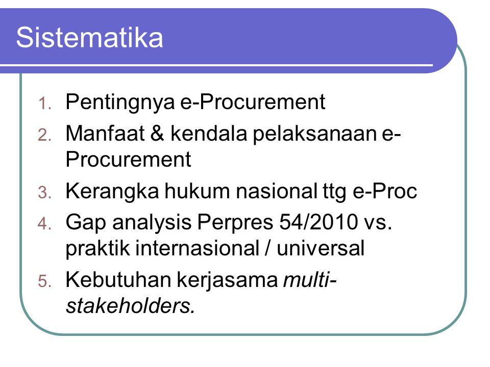 Sistematika 1. Pentingnya e-Procurement 2. Manfaat & kendala pelaksanaan e- Procurement 3. Kerangka hukum nasional ttg e-Proc 4. Gap analysis Perpres