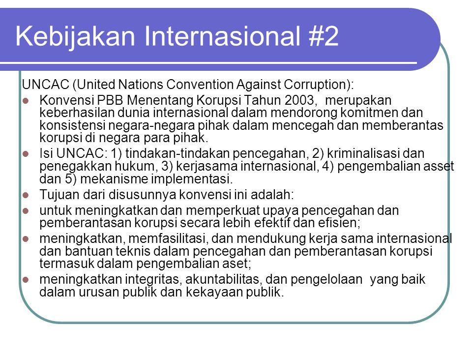 Kebijakan Internasional #2 UNCAC (United Nations Convention Against Corruption):  Konvensi PBB Menentang Korupsi Tahun 2003, merupakan keberhasilan d
