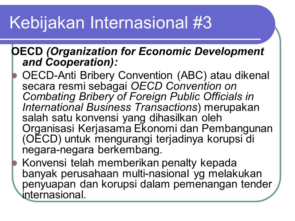 Kebijakan Internasional #3 OECD (Organization for Economic Development and Cooperation):  OECD-Anti Bribery Convention (ABC) atau dikenal secara resm