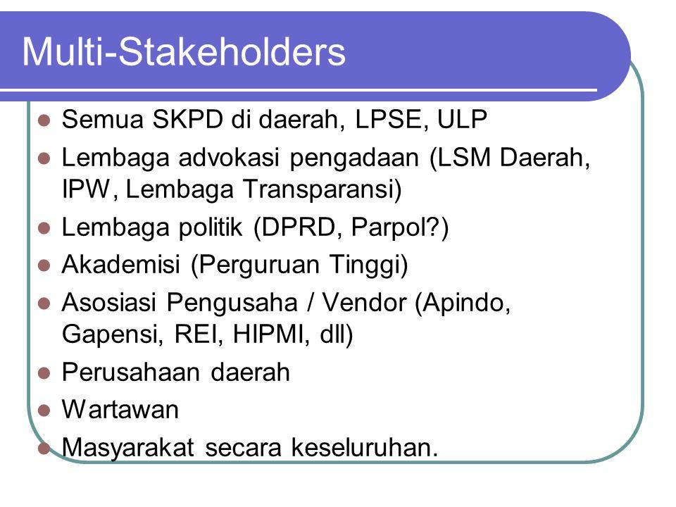 Multi-Stakeholders  Semua SKPD di daerah, LPSE, ULP  Lembaga advokasi pengadaan (LSM Daerah, IPW, Lembaga Transparansi)  Lembaga politik (DPRD, Par