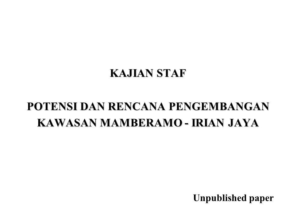 KAJIAN STAF POTENSI DAN RENCANA PENGEMBANGAN KAWASAN MAMBERAMO - IRIAN JAYA Unpublished paper