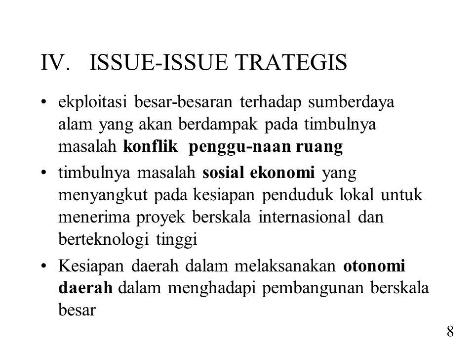 IV. ISSUE-ISSUE TRATEGIS •ekploitasi besar-besaran terhadap sumberdaya alam yang akan berdampak pada timbulnya masalah konflik penggu-naan ruang •timb