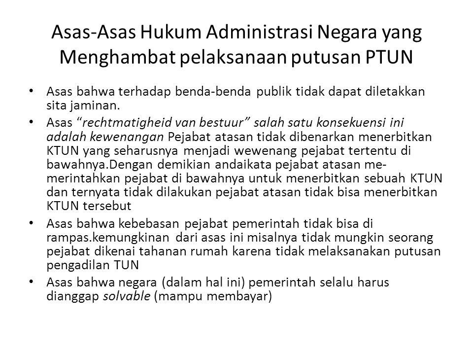 Asas-Asas Hukum Administrasi Negara yang Menghambat pelaksanaan putusan PTUN • Asas bahwa terhadap benda-benda publik tidak dapat diletakkan sita jaminan.
