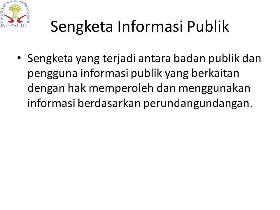 Jenis-Jenis Sengketa a.Penolakan atas permintaan informasi berdasarkan alasan pengecualian sebagaimana dimaksud dalam Pasal 17; b.Tidak disediakannya informasi berkala sebagaimana dimaksud dalam Pasal 9; c.Tidak ditanggapinya permintaan informasi; d.Permintaan informasi ditanggapi tidak sebagaimana yang diminta; e.Tidak dipenuhinya permintaan informasi; f.Pengenaan biaya yang tidak wajar; dan/atau g.Penyampaian informasi yang melebihi waktu yang diatur dalam UndangUndang ini.