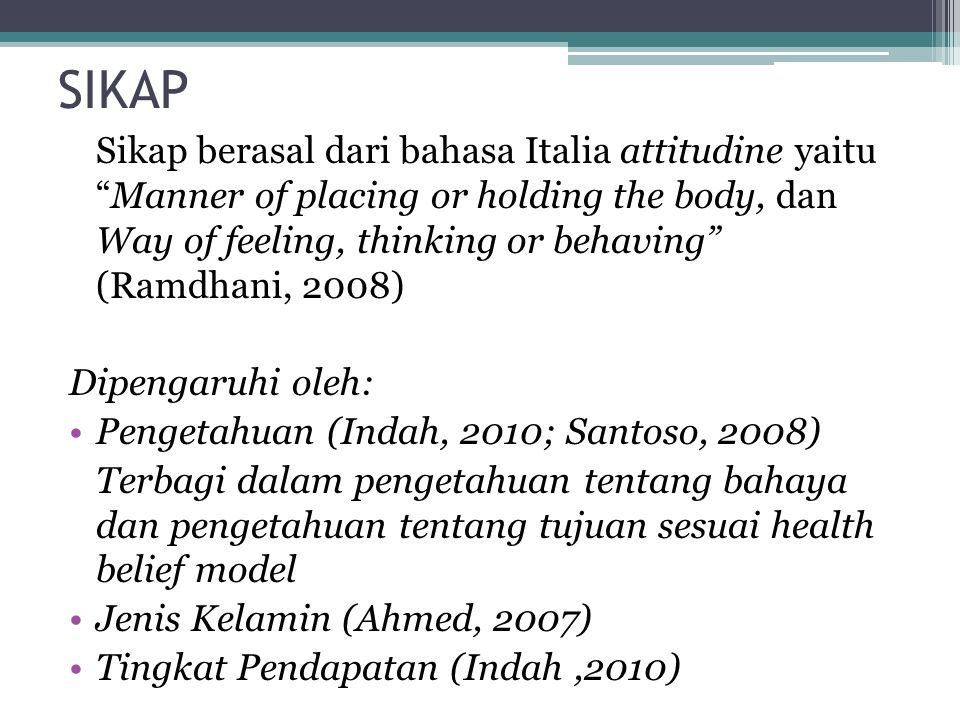"SIKAP Sikap berasal dari bahasa Italia attitudine yaitu ""Manner of placing or holding the body, dan Way of feeling, thinking or behaving"" (Ramdhani, 2"