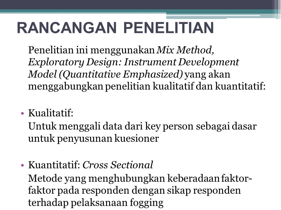 RANCANGAN PENELITIAN Penelitian ini menggunakan Mix Method, Exploratory Design: Instrument Development Model (Quantitative Emphasized) yang akan mengg