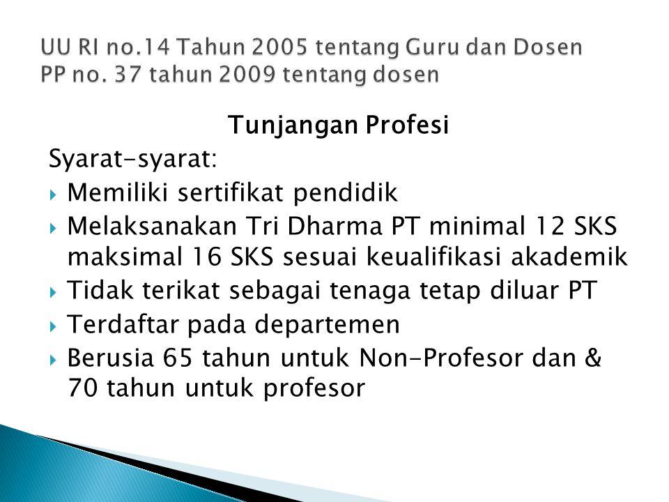 Tunjangan Profesi Syarat-syarat:  Memiliki sertifikat pendidik  Melaksanakan Tri Dharma PT minimal 12 SKS maksimal 16 SKS sesuai keualifikasi akadem
