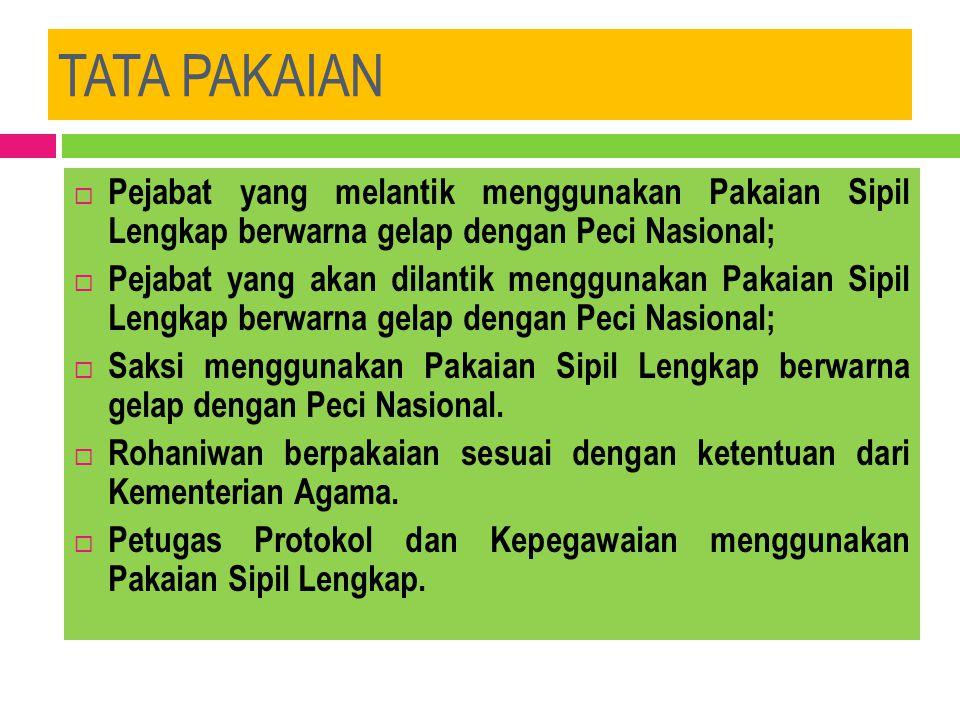 Tata Pakaian Undangan  Undangan laki-laki menggunakan Pakaian Sipil Lengkap  Undangan Perempuan menggunakan Pakaian Nasional.