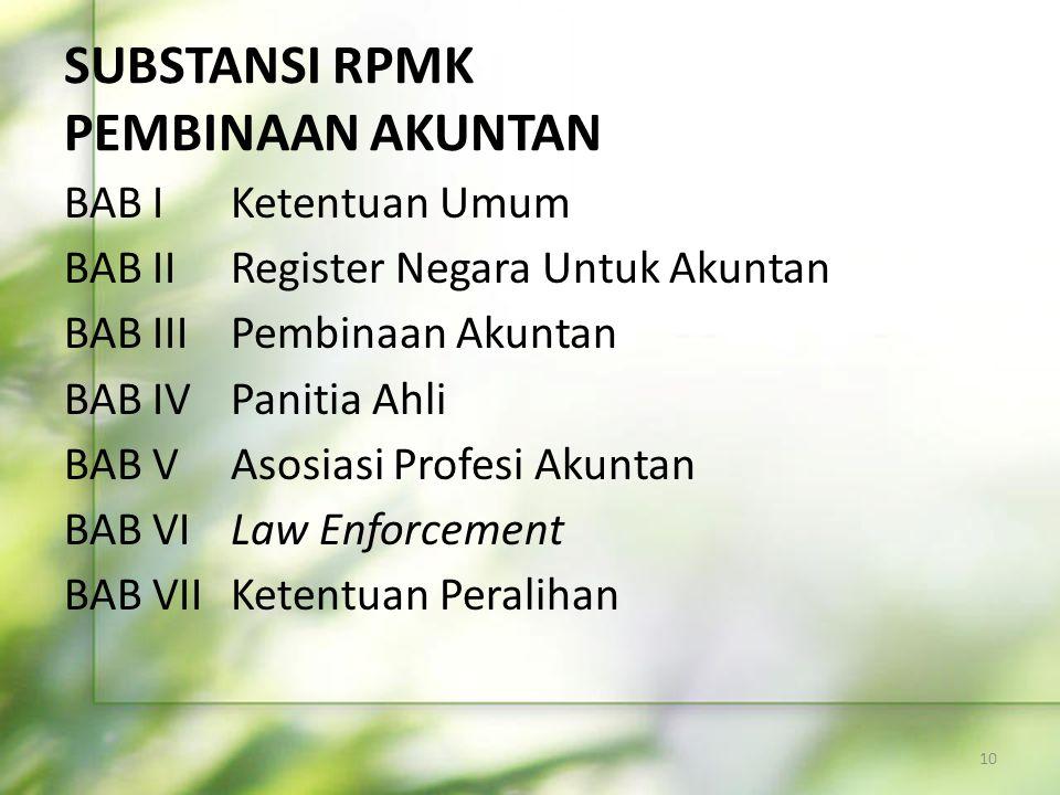 SUBSTANSI RPMK PEMBINAAN AKUNTAN BAB I Ketentuan Umum BAB II Register Negara Untuk Akuntan BAB III Pembinaan Akuntan BAB IV Panitia Ahli BAB V Asosias