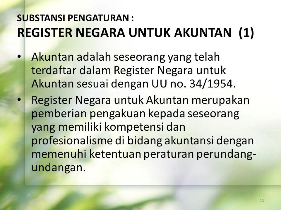 SUBSTANSI PENGATURAN : REGISTER NEGARA UNTUK AKUNTAN (1) • Akuntan adalah seseorang yang telah terdaftar dalam Register Negara untuk Akuntan sesuai de
