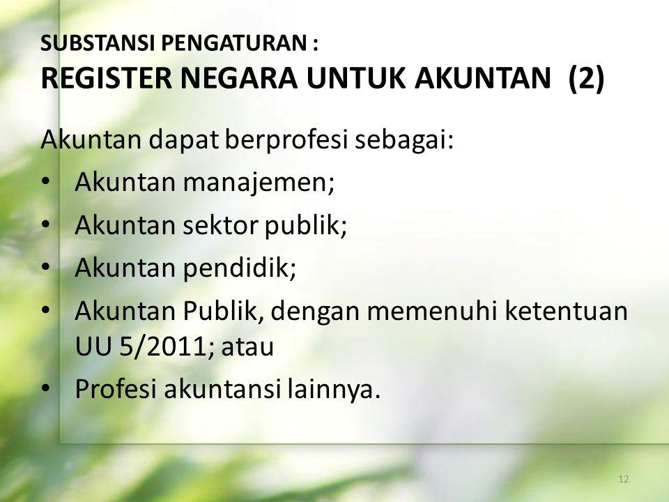 SUBSTANSI PENGATURAN : REGISTER NEGARA UNTUK AKUNTAN (2) Akuntan dapat berprofesi sebagai: • Akuntan manajemen; • Akuntan sektor publik; • Akuntan pen