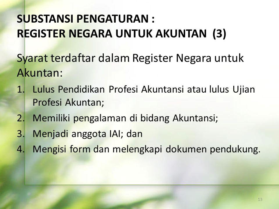 SUBSTANSI PENGATURAN : REGISTER NEGARA UNTUK AKUNTAN (3) Syarat terdaftar dalam Register Negara untuk Akuntan: 1.Lulus Pendidikan Profesi Akuntansi at
