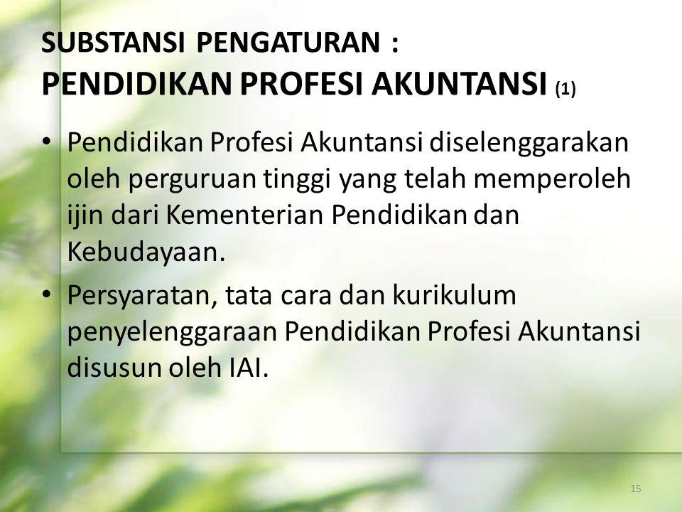 SUBSTANSI PENGATURAN : PENDIDIKAN PROFESI AKUNTANSI (1) • Pendidikan Profesi Akuntansi diselenggarakan oleh perguruan tinggi yang telah memperoleh iji