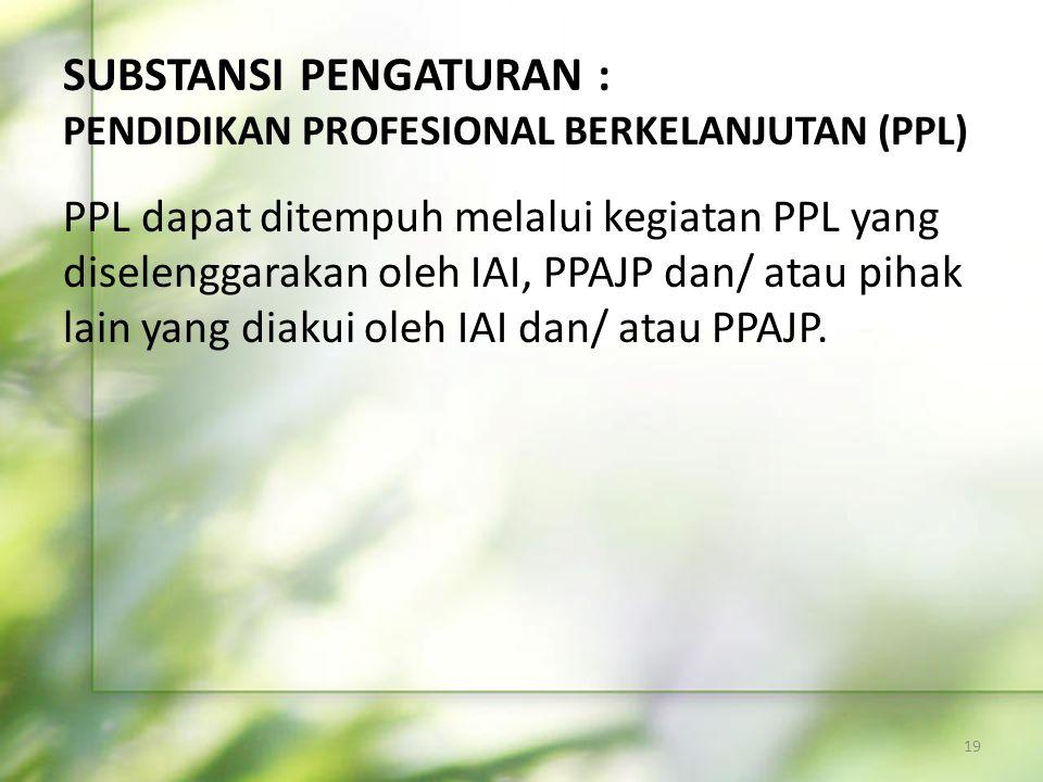 SUBSTANSI PENGATURAN : PENDIDIKAN PROFESIONAL BERKELANJUTAN (PPL) PPL dapat ditempuh melalui kegiatan PPL yang diselenggarakan oleh IAI, PPAJP dan/ at