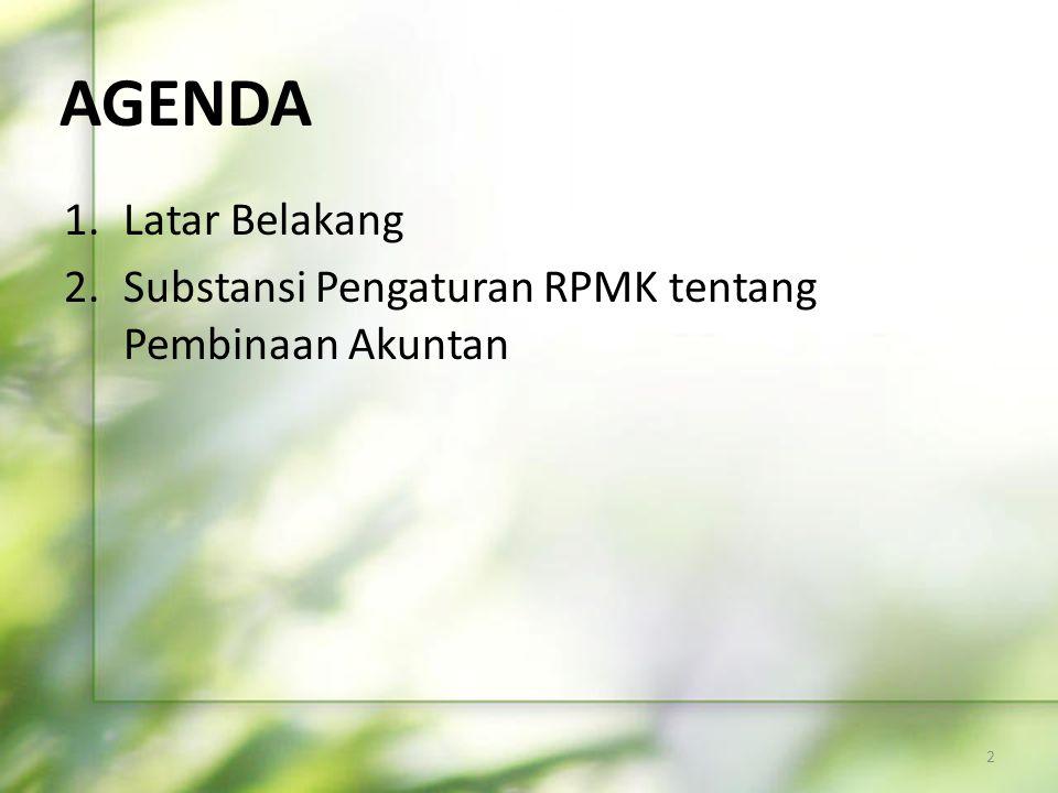 1.Latar Belakang 2.Substansi Pengaturan RPMK tentang Pembinaan Akuntan 2 AGENDA