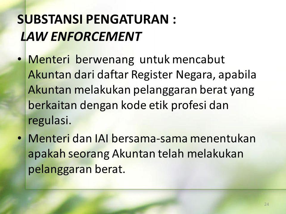 SUBSTANSI PENGATURAN : LAW ENFORCEMENT • Menteri berwenang untuk mencabut Akuntan dari daftar Register Negara, apabila Akuntan melakukan pelanggaran b