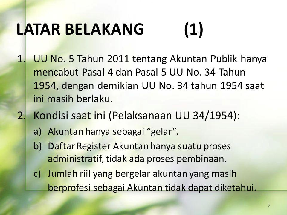 1.UU No. 5 Tahun 2011 tentang Akuntan Publik hanya mencabut Pasal 4 dan Pasal 5 UU No. 34 Tahun 1954, dengan demikian UU No. 34 tahun 1954 saat ini ma