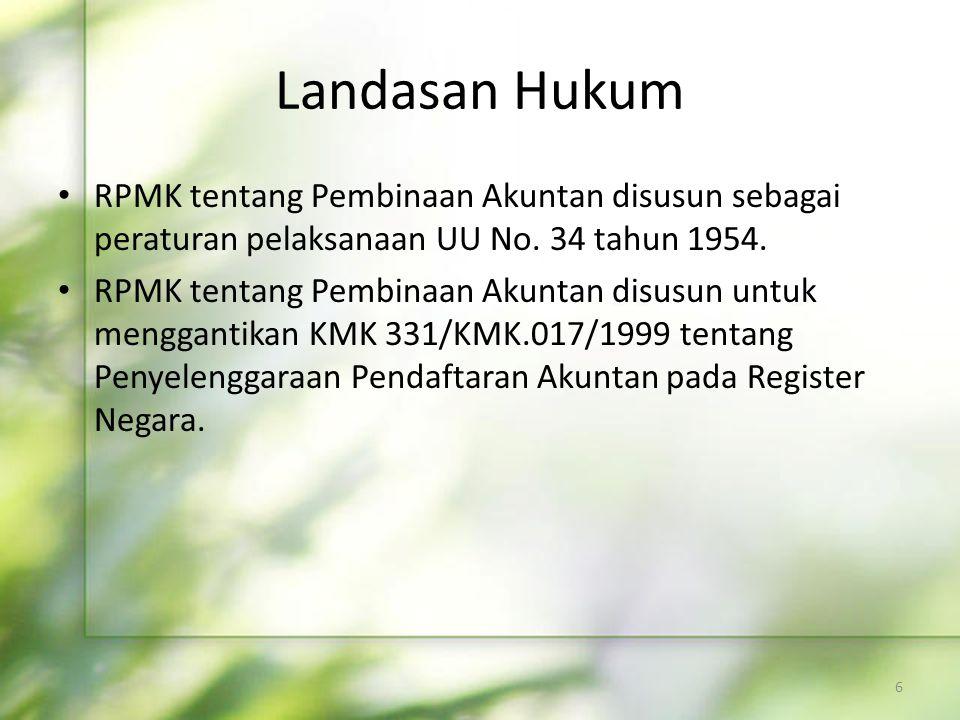 Landasan Hukum • RPMK tentang Pembinaan Akuntan disusun sebagai peraturan pelaksanaan UU No. 34 tahun 1954. • RPMK tentang Pembinaan Akuntan disusun u