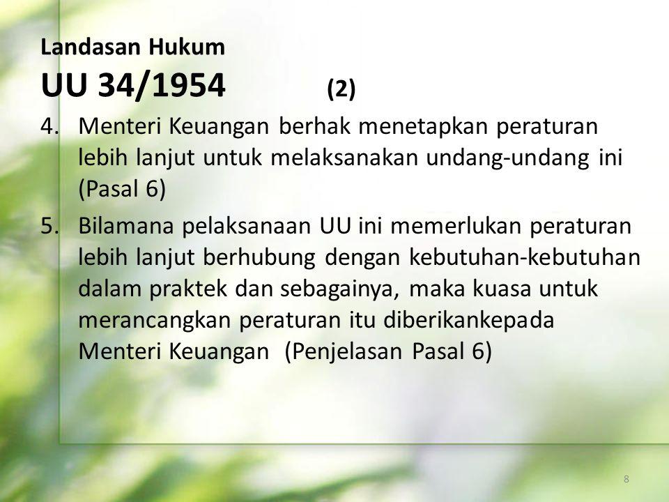 Landasan Hukum UU 34/1954 (2) 4.Menteri Keuangan berhak menetapkan peraturan lebih lanjut untuk melaksanakan undang-undang ini (Pasal 6) 5.Bilamana pe
