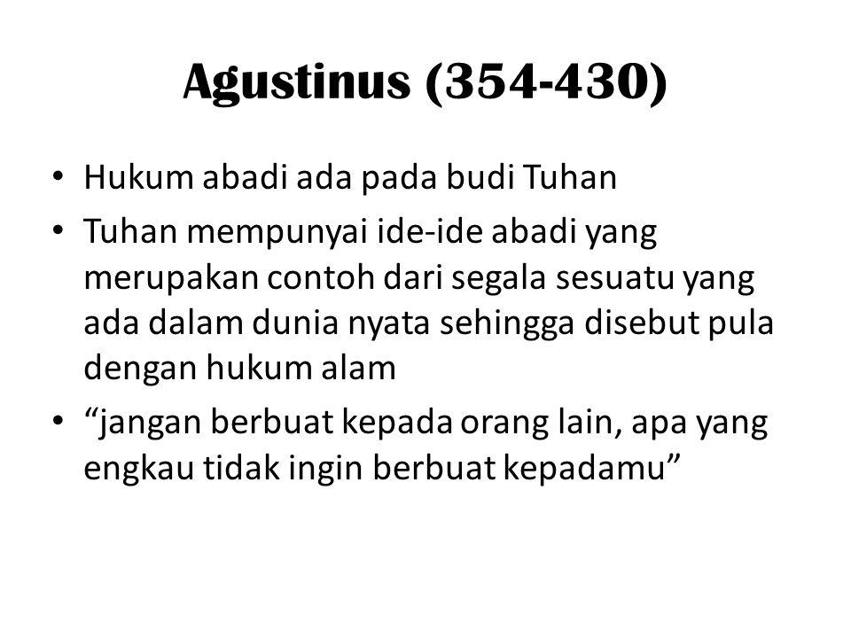 Agustinus (354-430) • Hukum abadi ada pada budi Tuhan • Tuhan mempunyai ide-ide abadi yang merupakan contoh dari segala sesuatu yang ada dalam dunia n