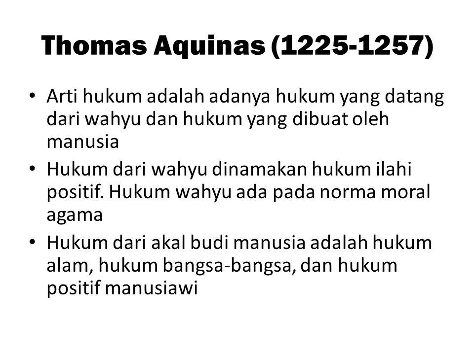 Thomas Aquinas (1225-1257) • Arti hukum adalah adanya hukum yang datang dari wahyu dan hukum yang dibuat oleh manusia • Hukum dari wahyu dinamakan huk