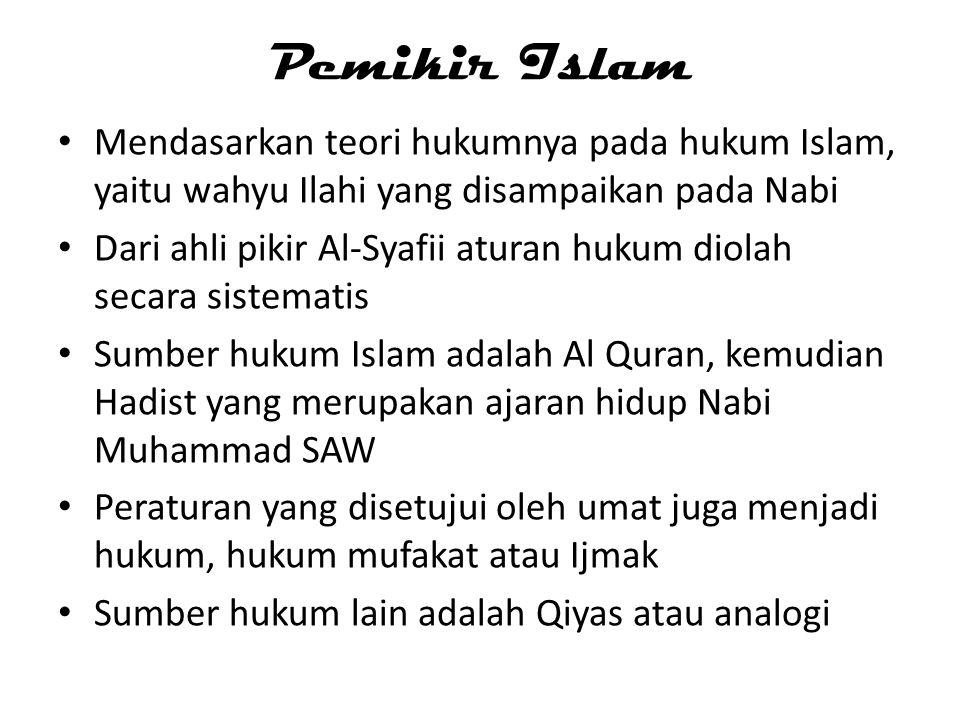 Pemikir Islam • Mendasarkan teori hukumnya pada hukum Islam, yaitu wahyu Ilahi yang disampaikan pada Nabi • Dari ahli pikir Al-Syafii aturan hukum dio