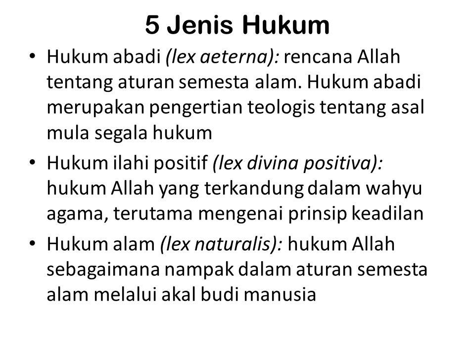 5 Jenis Hukum • Hukum abadi (lex aeterna): rencana Allah tentang aturan semesta alam. Hukum abadi merupakan pengertian teologis tentang asal mula sega